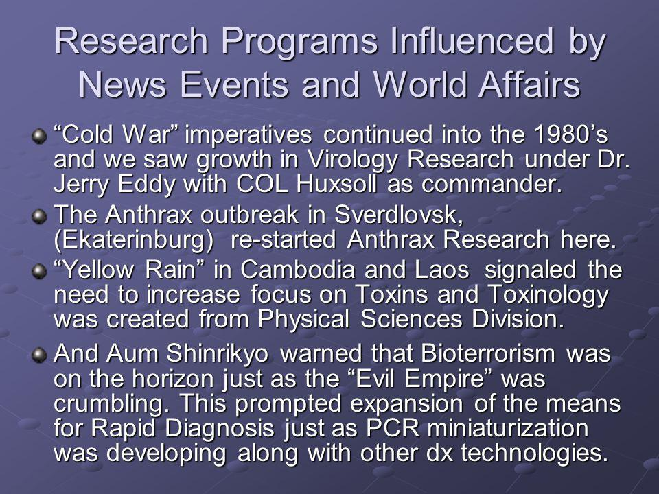 Research Programs Influenced by News Events and World Affairs Cold War imperatives continued into the 1980s and we saw growth in Virology Research und