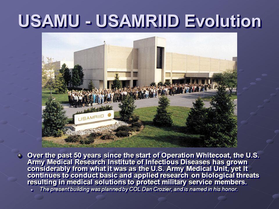 USAMU - USAMRIID Evolution Over the past 50 years since the start of Operation Whitecoat, the U.S.
