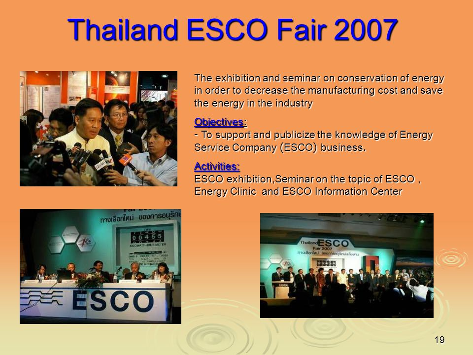 19 Thailand ESCO Fair 2007 The exhibition and seminar on conservation of energy in order to decrease the manufacturing cost and save the energy in the