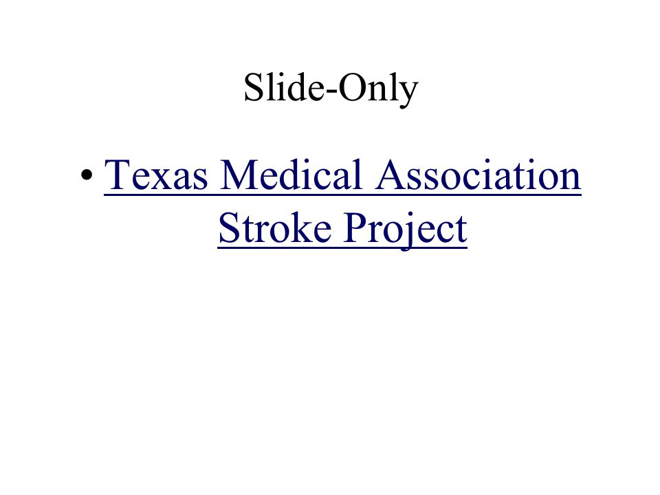 Slide-Only Texas Medical Association Stroke ProjectTexas Medical Association Stroke Project
