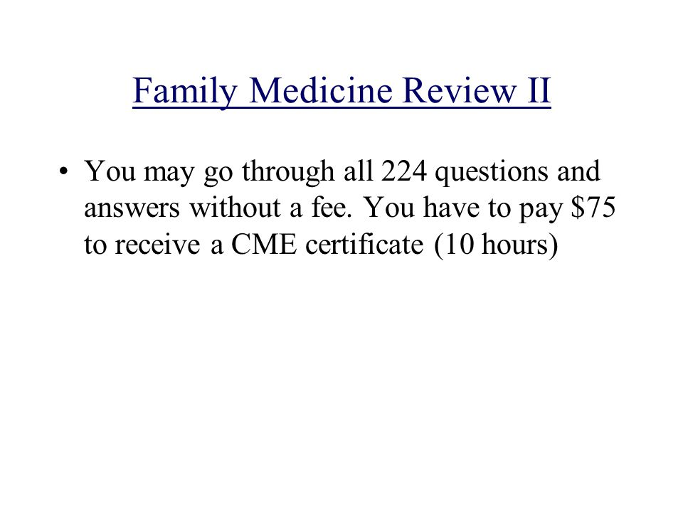 Family Medicine Review II You may go through all 224 questions and answers without a fee.