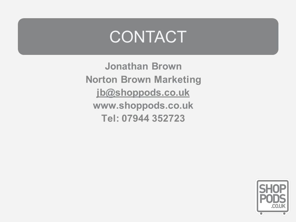 Pricing Jonathan Brown Norton Brown Marketing jb@shoppods.co.uk www.shoppods.co.uk Tel: 07944 352723 CONTACT