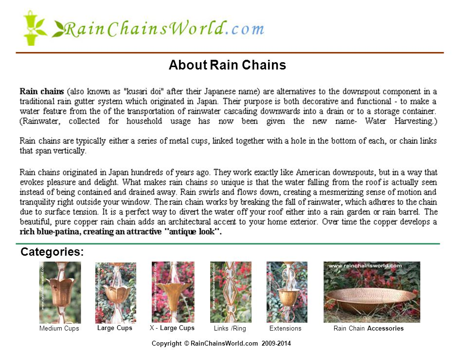 Categories: Medium Cups Large Cups X - Large Cups Links /Ring Extensions Rain Chain Accessories About Rain Chains Copyright © RainChainsWorld.com 2009-2014
