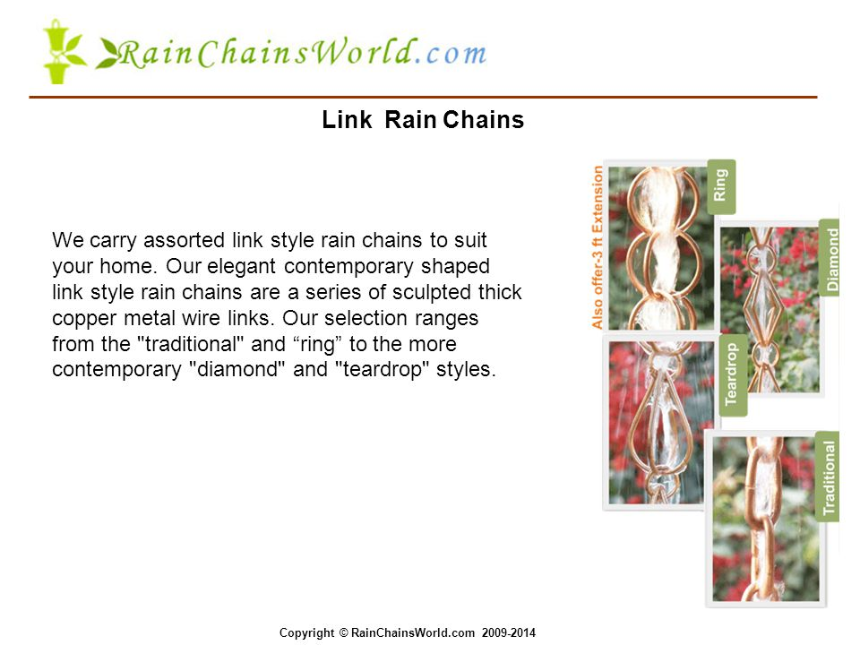 Link Rain Chains We carry assorted link style rain chains to suit your home.