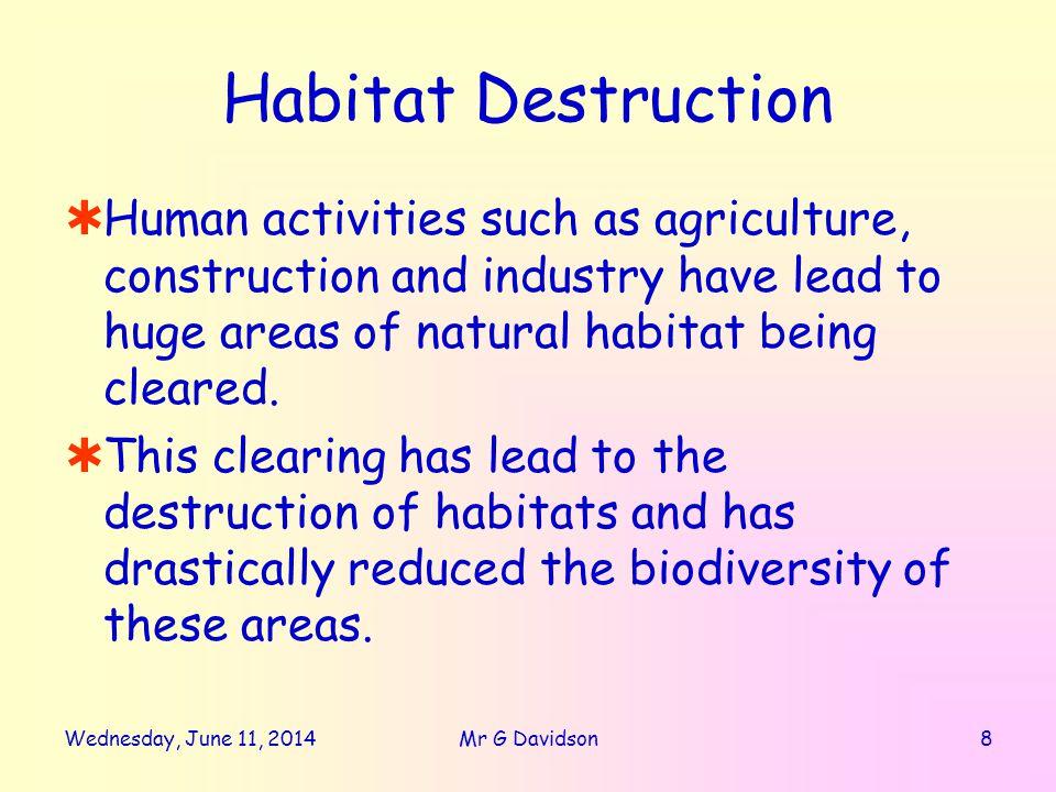 Wednesday, June 11, 20149Mr G Davidson Habitat Destruction Deforestation occurs in many parts of the world today, e.g.
