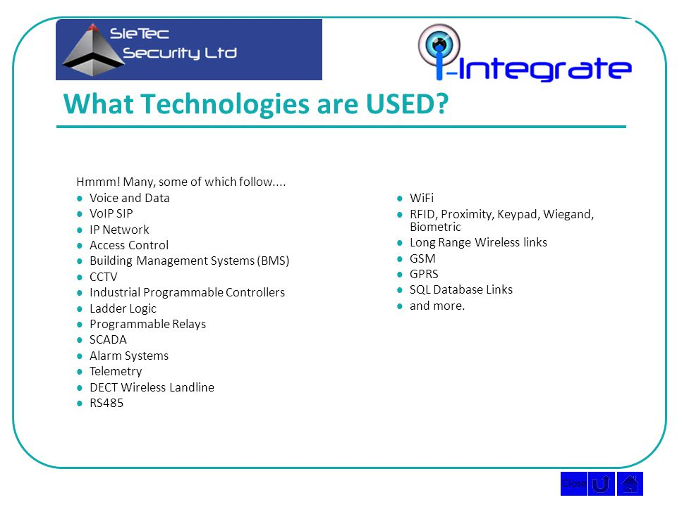Close What Technologies are USED. Hmmm. Many, some of which follow....