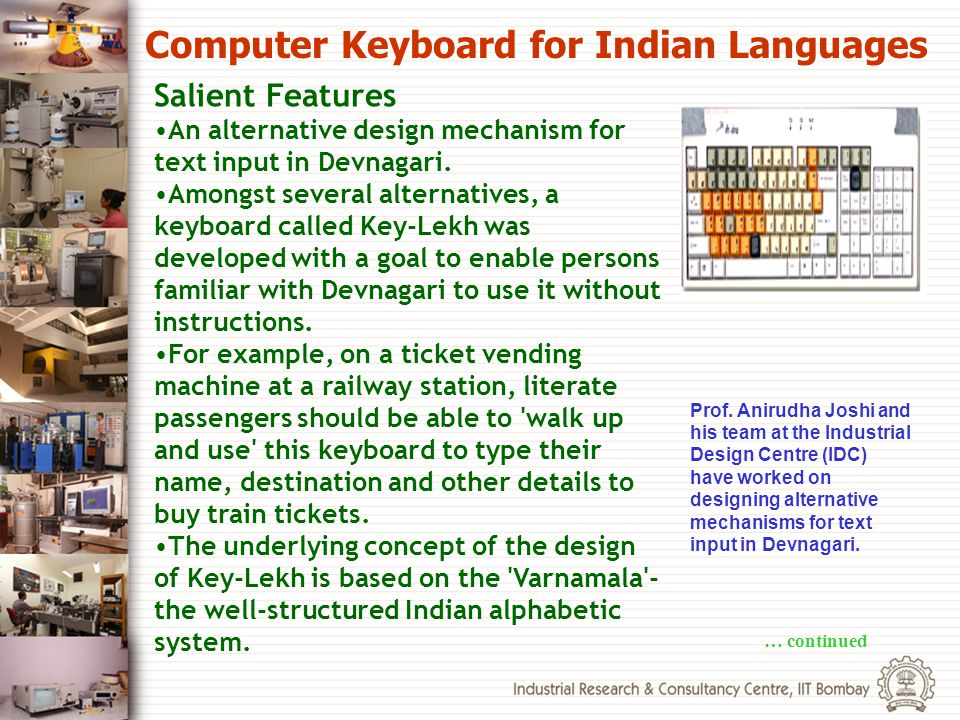 Computer Keyboard for Indian Languages Prof. Anirudha Joshi and his team at the Industrial Design Centre (IDC) have worked on designing alternative me