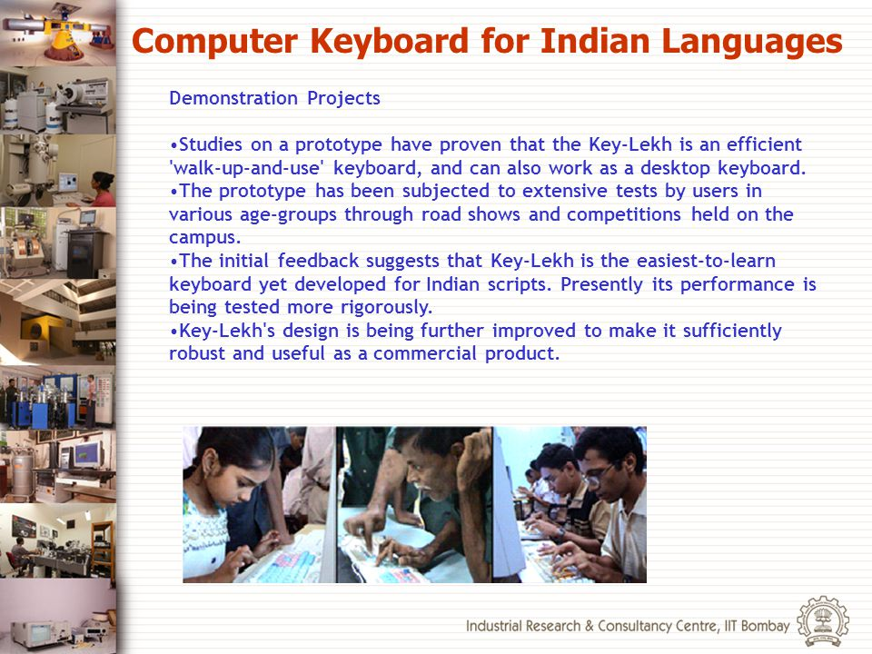 Computer Keyboard for Indian Languages Demonstration Projects Studies on a prototype have proven that the Key-Lekh is an efficient 'walk-up-and-use' k