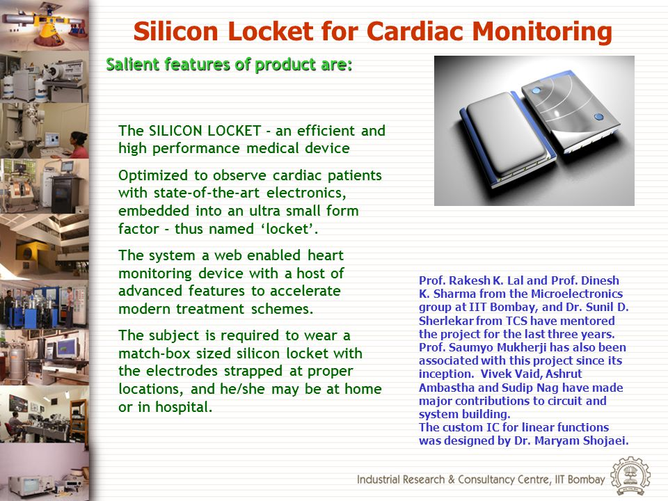 Salient features of product are: Silicon Locket for Cardiac Monitoring Prof. Rakesh K. Lal and Prof. Dinesh K. Sharma from the Microelectronics group
