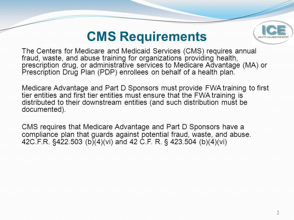 2 CMS Requirements The Centers for Medicare and Medicaid Services (CMS) requires annual fraud, waste, and abuse training for organizations providing h