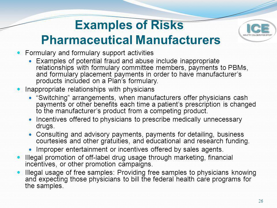 26 Examples of Risks Pharmaceutical Manufacturers Formulary and formulary support activities Examples of potential fraud and abuse include inappropria