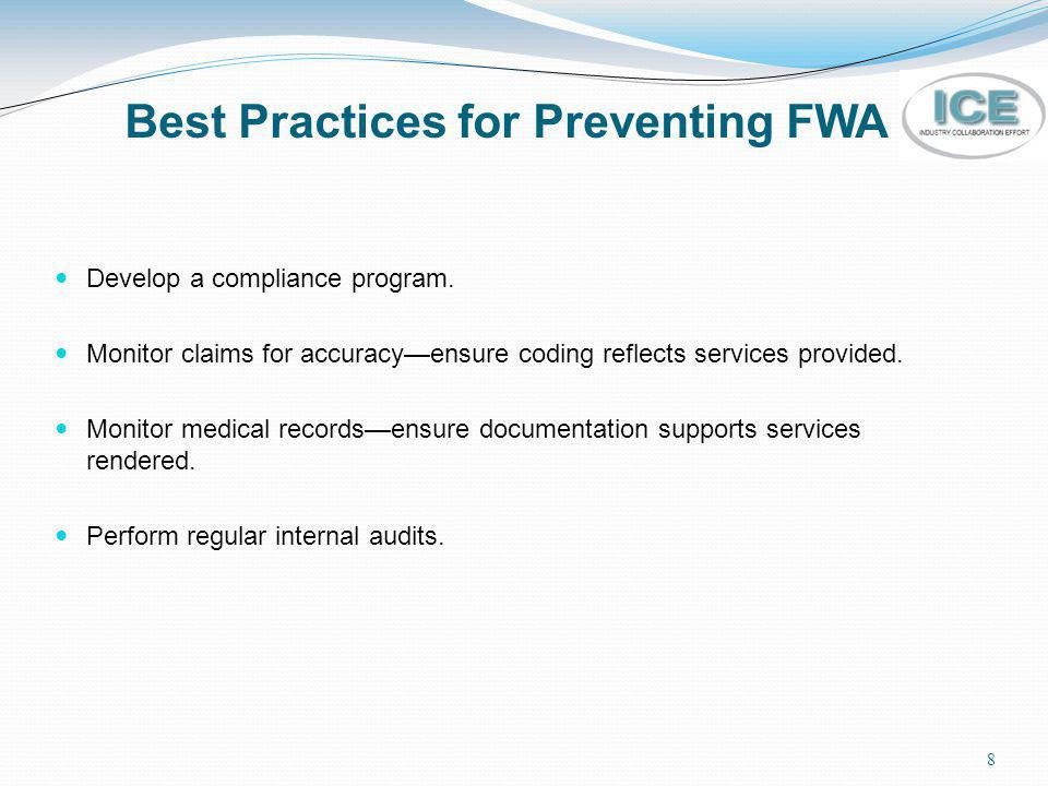 8 Best Practices for Preventing FWA Develop a compliance program. Monitor claims for accuracyensure coding reflects services provided. Monitor medical
