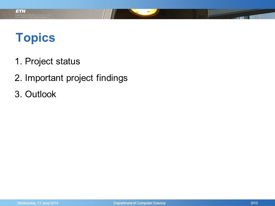 Wednesday, 11 June 2014 Department of Computer Science Topics 2/13 1.Project status 2.Important project findings 3.Outlook