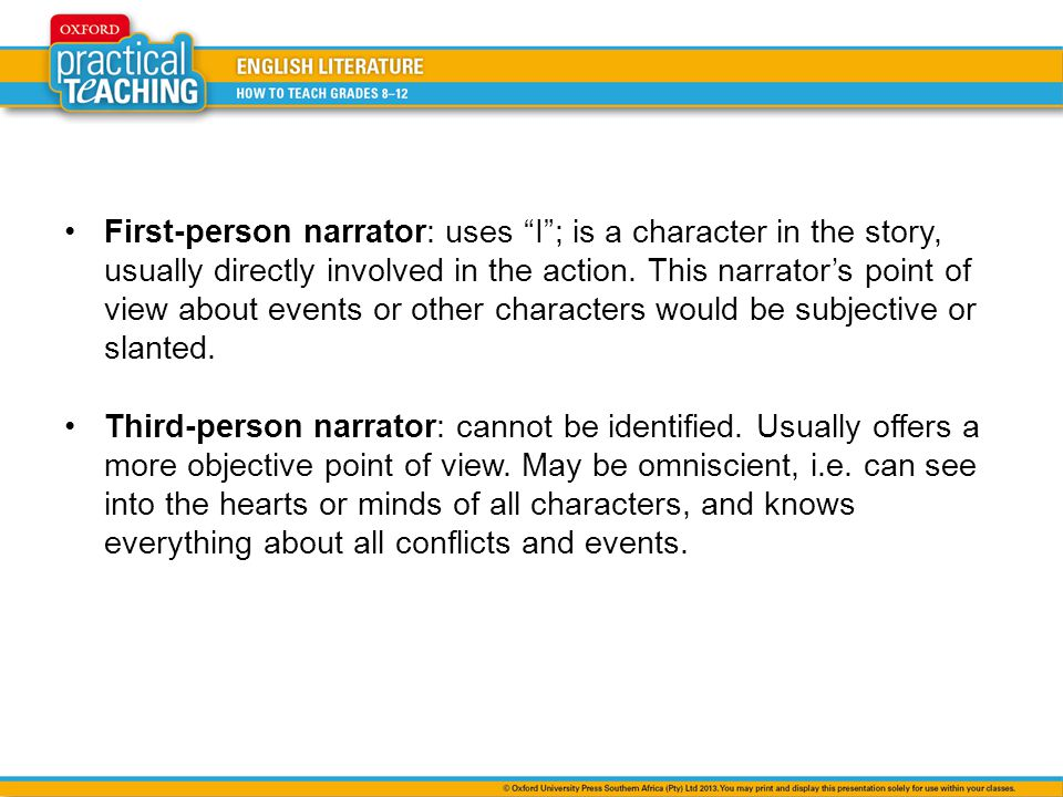 First-person narrator: uses I; is a character in the story, usually directly involved in the action.