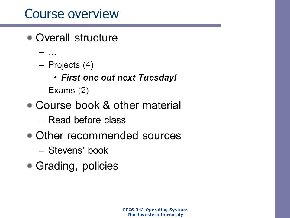 Course overview Overall structure –… –Projects (4) First one out next Tuesday! –Exams (2) Course book & other material – Read before class Other recom