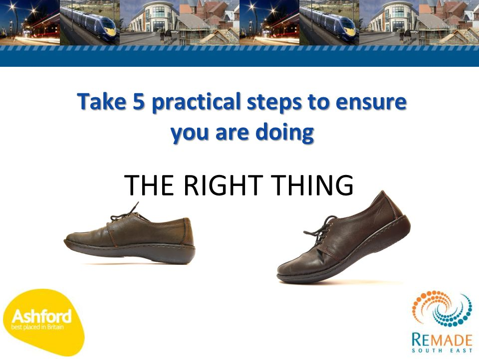 Take 5 practical steps to ensure you are doing THE RIGHT THING