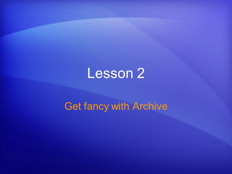 Lesson 2 Get fancy with Archive