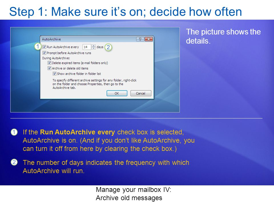 Manage your mailbox IV: Archive old messages Step 1: Make sure its on; decide how often The picture shows the details.