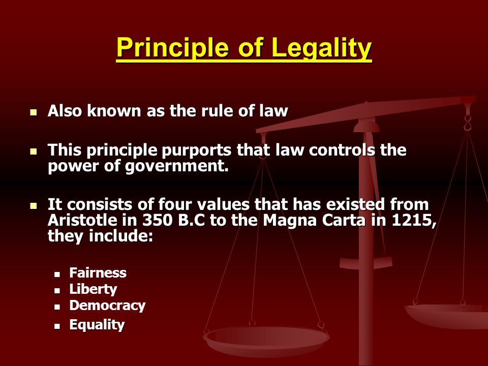 Principle of Legality Also known as the rule of law Also known as the rule of law This principle purports that law controls the power of government. T
