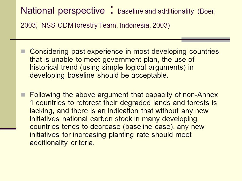 National perspective : baseline and additionality (Boer, 2003; NSS-CDM forestry Team, Indonesia, 2003) Considering past experience in most developing