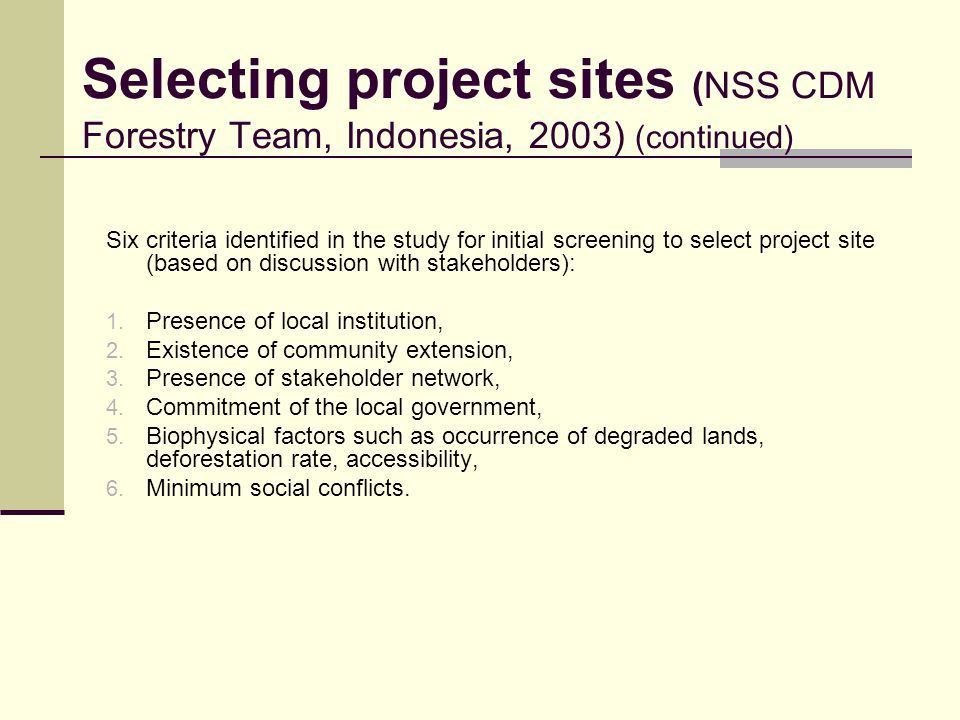 Selecting project sites (NSS CDM Forestry Team, Indonesia, 2003) (continued) Six criteria identified in the study for initial screening to select proj