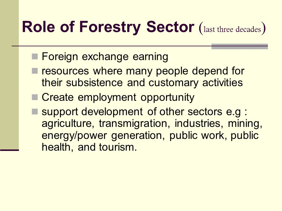 Role of Forestry Sector ( last three decades ) Foreign exchange earning resources where many people depend for their subsistence and customary activit