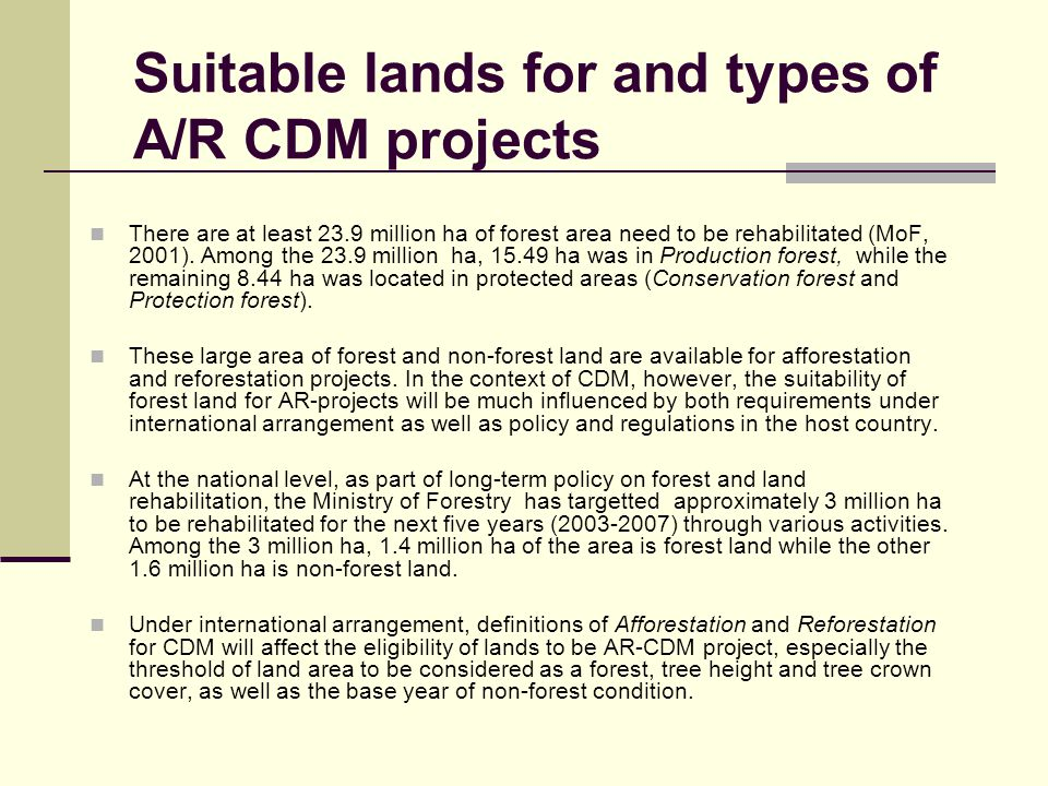 Suitable lands for and types of A/R CDM projects There are at least 23.9 million ha of forest area need to be rehabilitated (MoF, 2001). Among the 23.