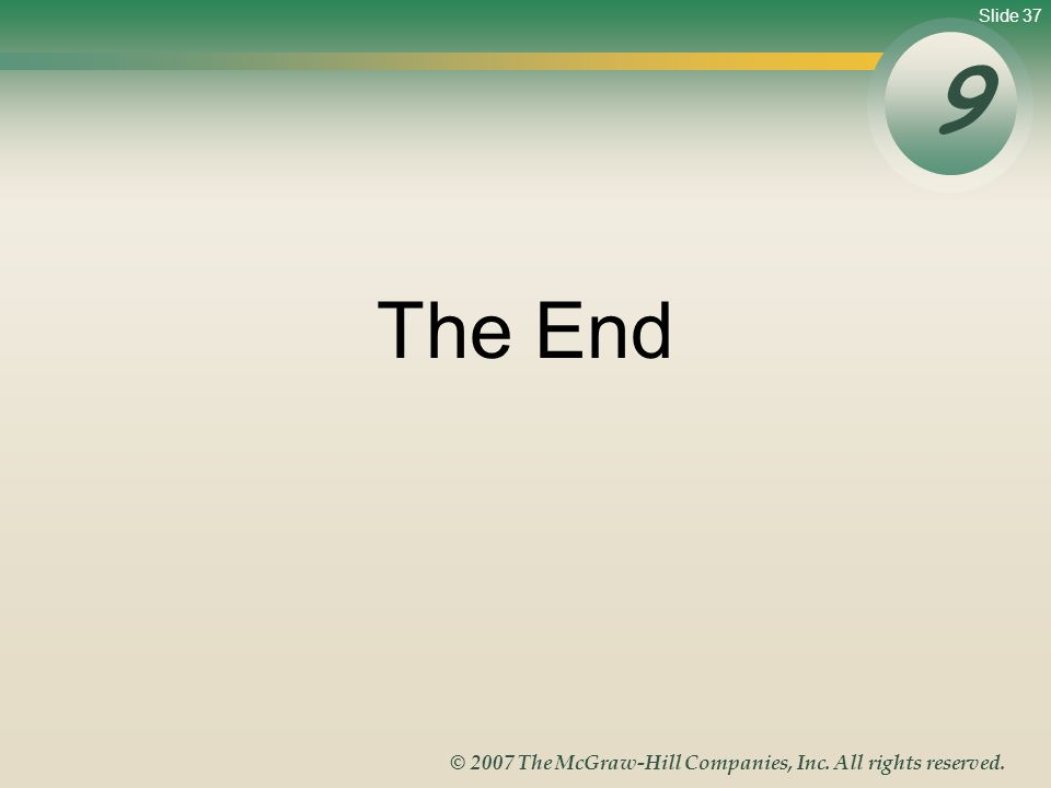 Slide 37 © 2007 The McGraw-Hill Companies, Inc. All rights reserved. The End 9