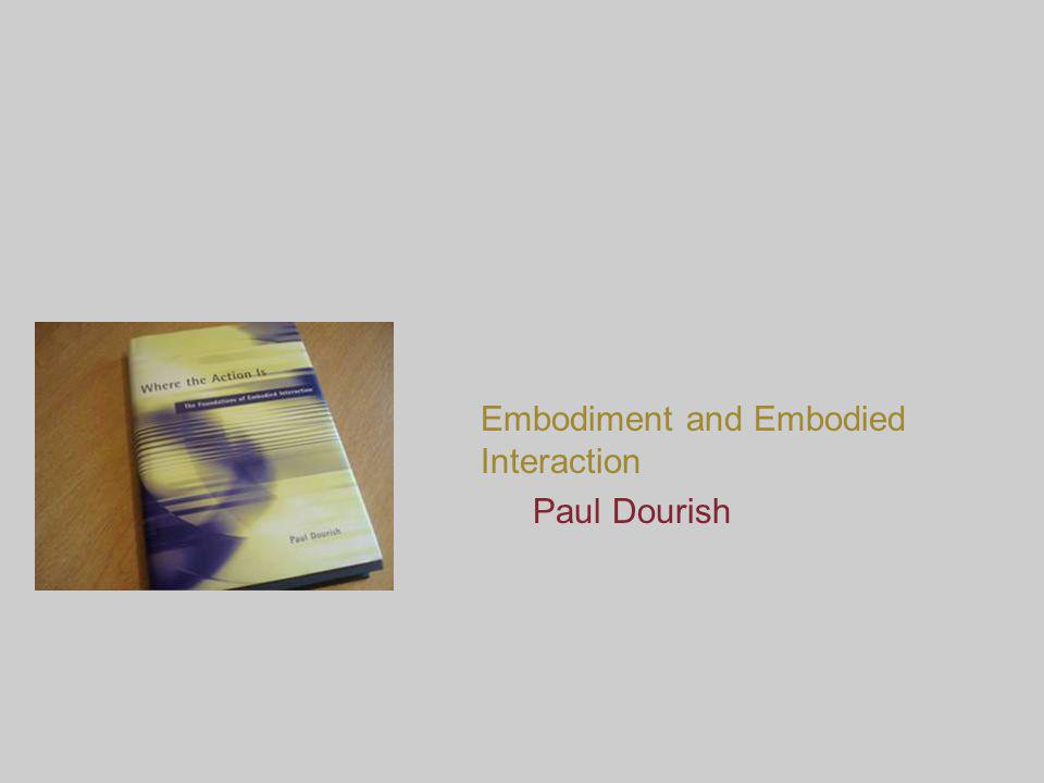 Embodiment and Embodied Interaction Paul Dourish