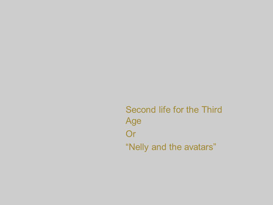 Second life for the Third Age Or Nelly and the avatars