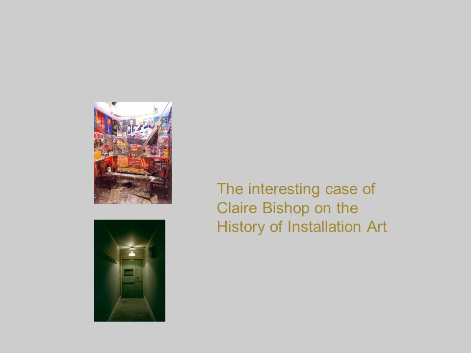 The interesting case of Claire Bishop on the History of Installation Art