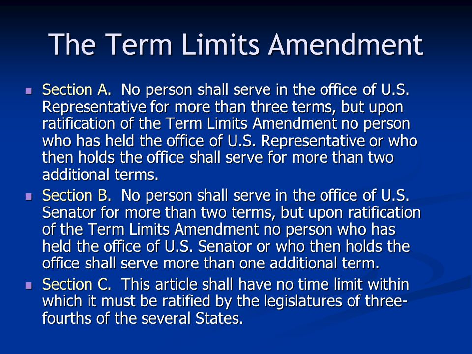 The Term Limits Amendment Section A.No person shall serve in the office of U.S.