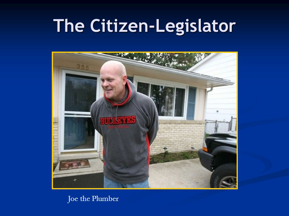 The Citizen-Legislator Joe the Plumber