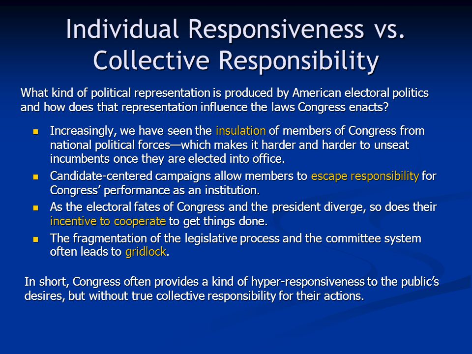 Individual Responsiveness vs. Collective Responsibility Increasingly, we have seen the insulation of members of Congress from national political force