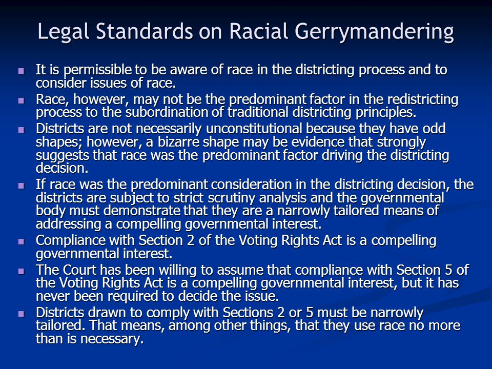 Legal Standards on Racial Gerrymandering It is permissible to be aware of race in the districting process and to consider issues of race.