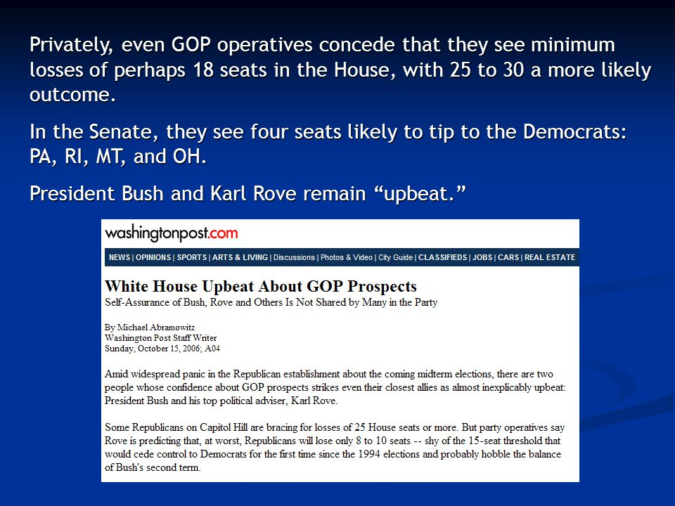 Privately, even GOP operatives concede that they see minimum losses of perhaps 18 seats in the House, with 25 to 30 a more likely outcome.