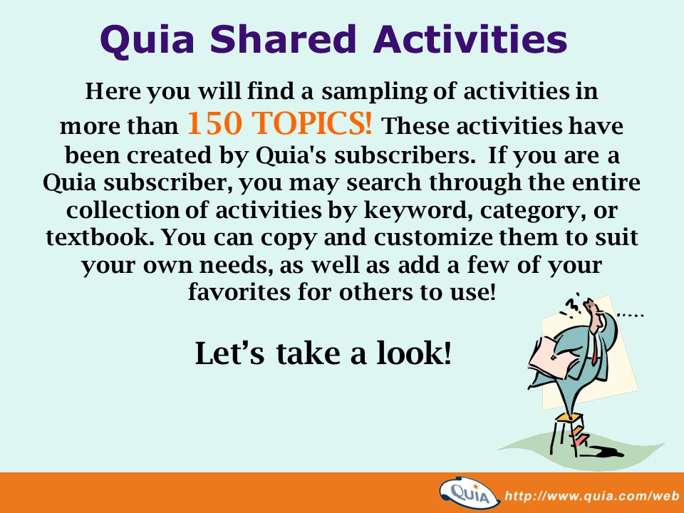 Here you will find a sampling of activities in more than 150 TOPICS! These activities have been created by Quia's subscribers. If you are a Quia subsc