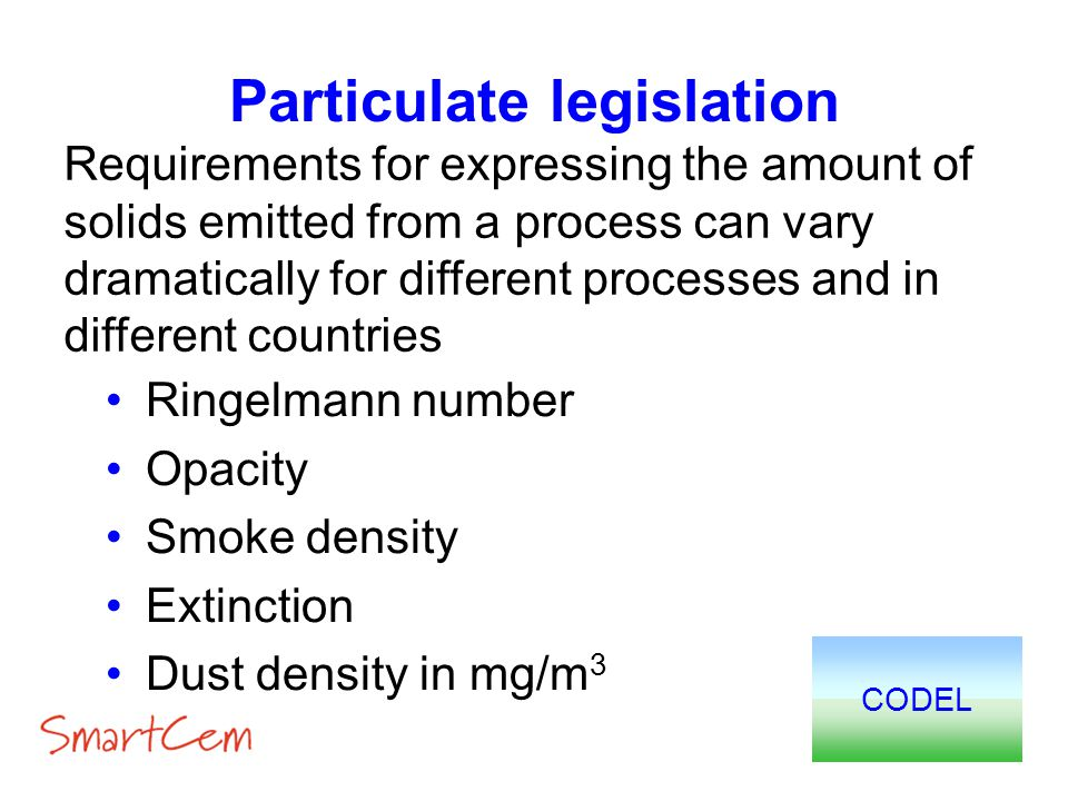 Particulate legislation Ringelmann number Opacity Smoke density Extinction Dust density in mg/m 3 Requirements for expressing the amount of solids emi