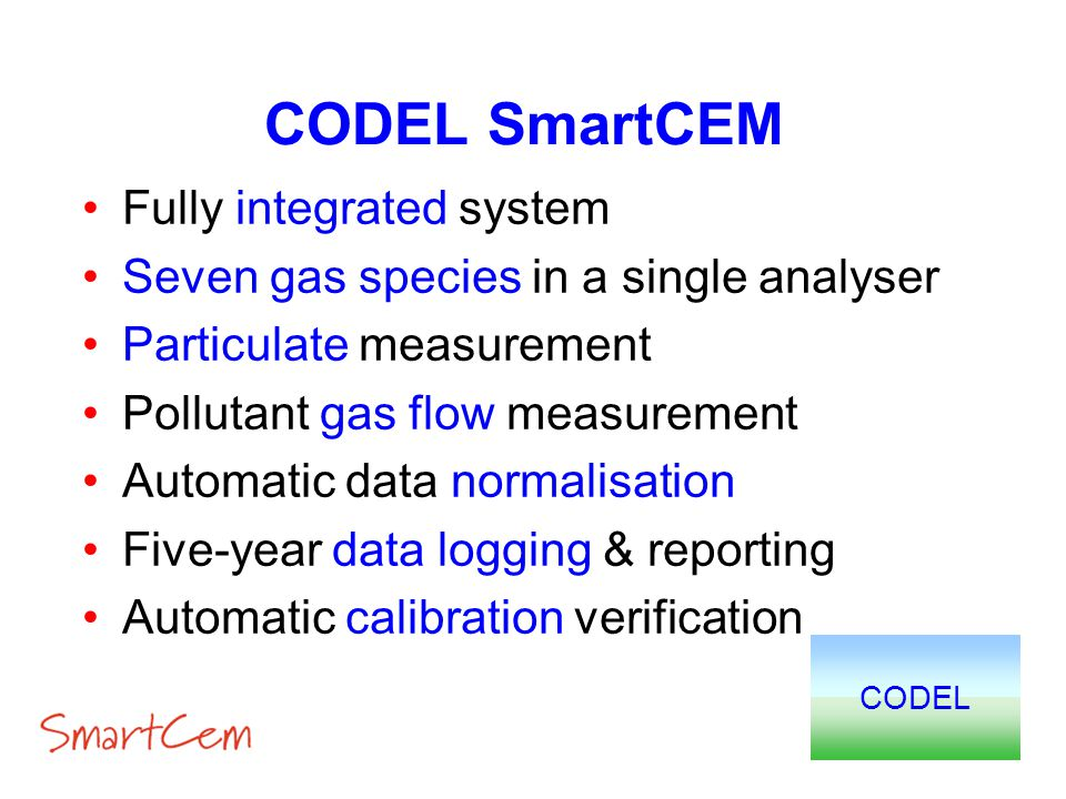 Fully integrated system Seven gas species in a single analyser Particulate measurement Pollutant gas flow measurement Automatic data normalisation Fiv