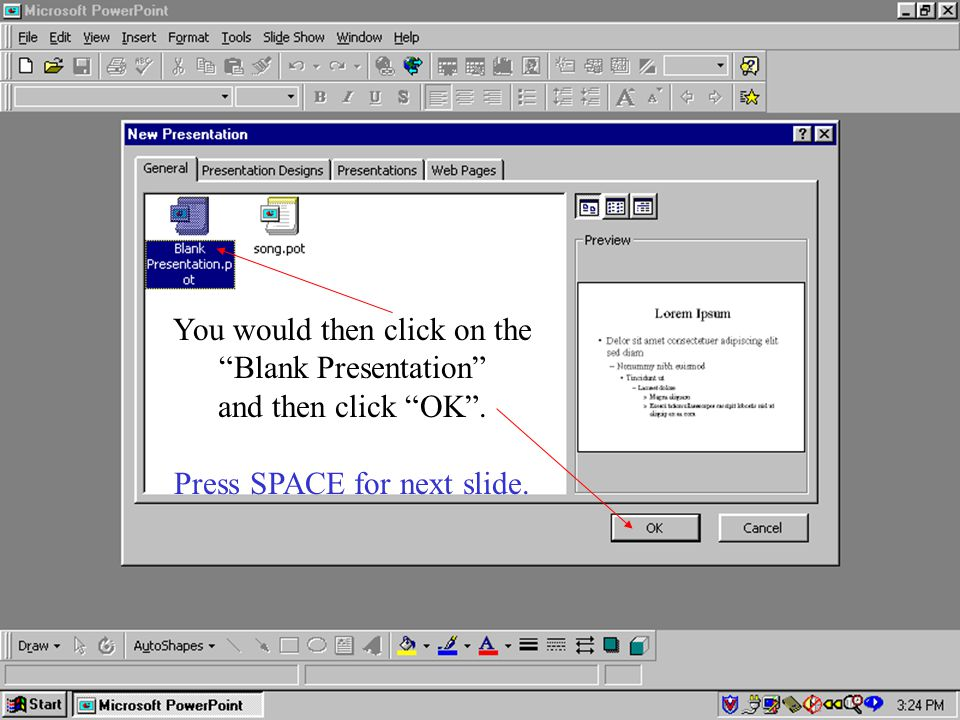 You would then click on the Blank Presentation and then click OK. Press SPACE for next slide.