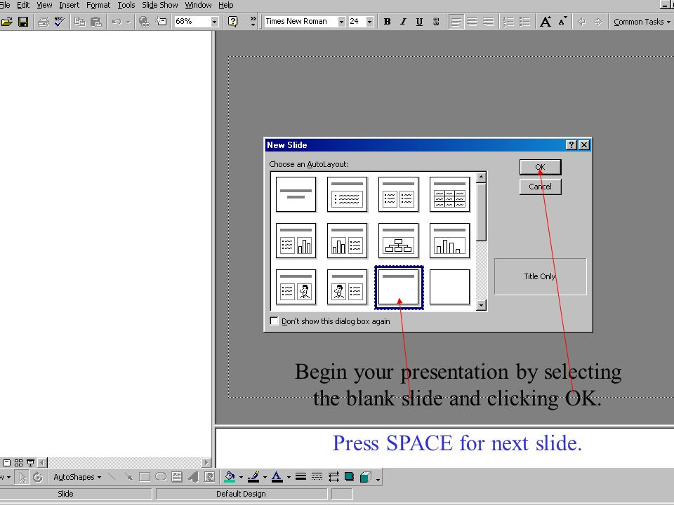 Begin your presentation by selecting the blank slide and clicking OK. Press SPACE for next slide.