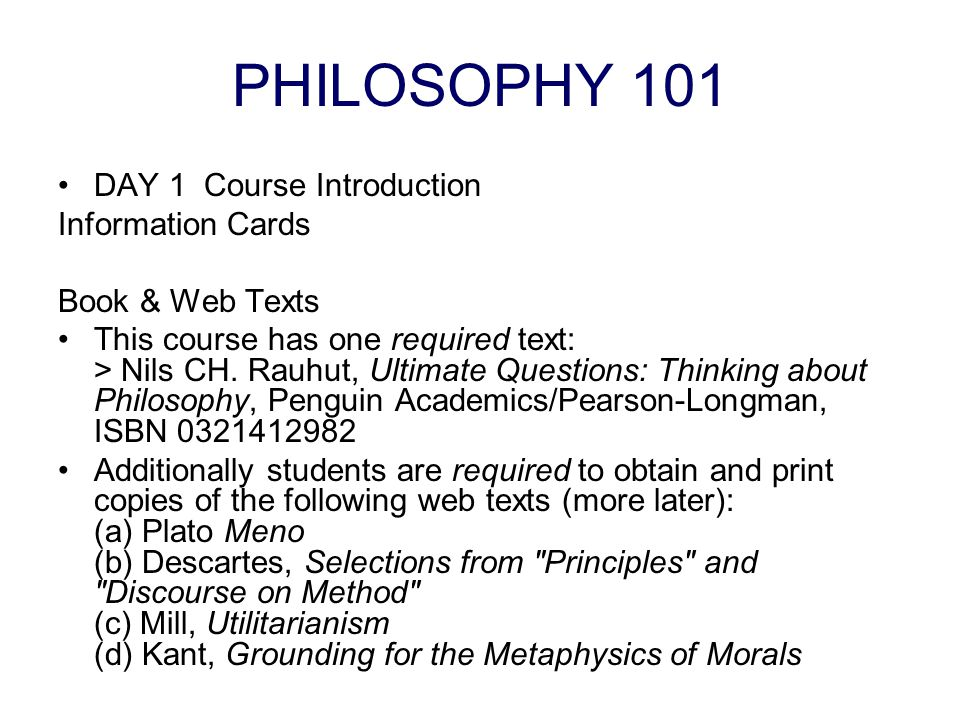 PHILOSOPHY 101 DAY 1 Course Introduction Information Cards Book & Web Texts This course has one required text: > Nils CH.