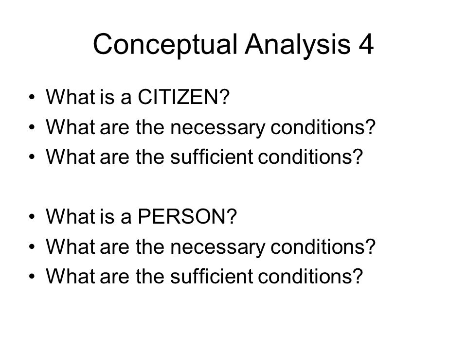 Conceptual Analysis 3 Sufficient Condition(s): X is a sufficient condition for Y when having X or being X determines that something is Y. -Rolling 3,4