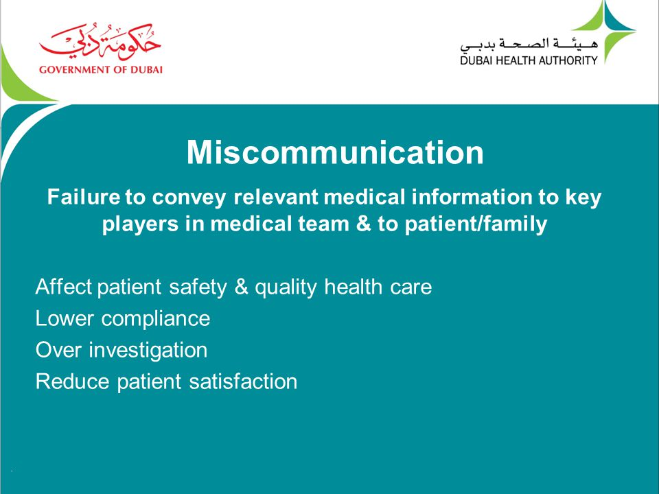 . Miscommunication Failure to convey relevant medical information to key players in medical team & to patient/family Affect patient safety & quality health care Lower compliance Over investigation Reduce patient satisfaction