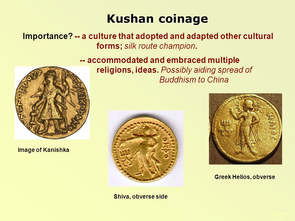 Kushan coins Kushan coinage Importance? -- a culture that adopted and adapted other cultural forms; silk route champion. -- accommodated and embraced