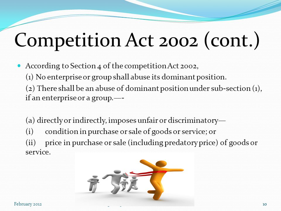 February 2012www.indialegalhelp.com10 Competition Act 2002 (cont.) 10 According to Section 4 of the competition Act 2002, (1) No enterprise or group shall abuse its dominant position.