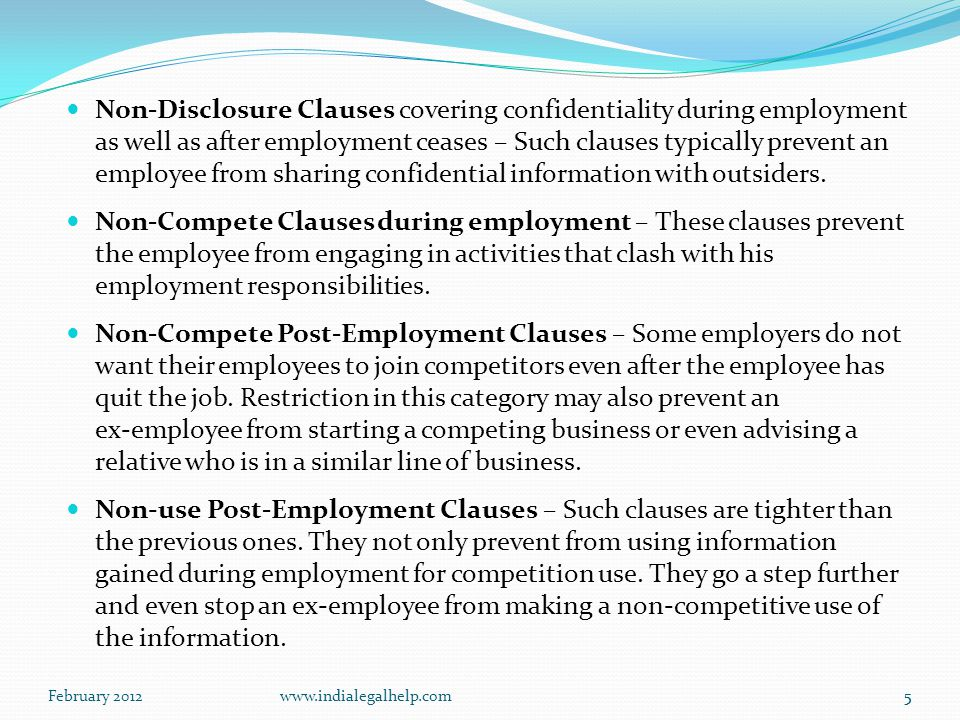 February 2012www.indialegalhelp.com5 Non-Disclosure Clauses covering confidentiality during employment as well as after employment ceases – Such clauses typically prevent an employee from sharing confidential information with outsiders.