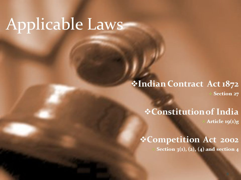 February 2012www.indialegalhelp.com66 Applicable Laws Indian Contract Act 1872 Section 27 Constitution of India Article 19(1)g Competition Act 2002 Section 3(1), (2), (4) and section 4