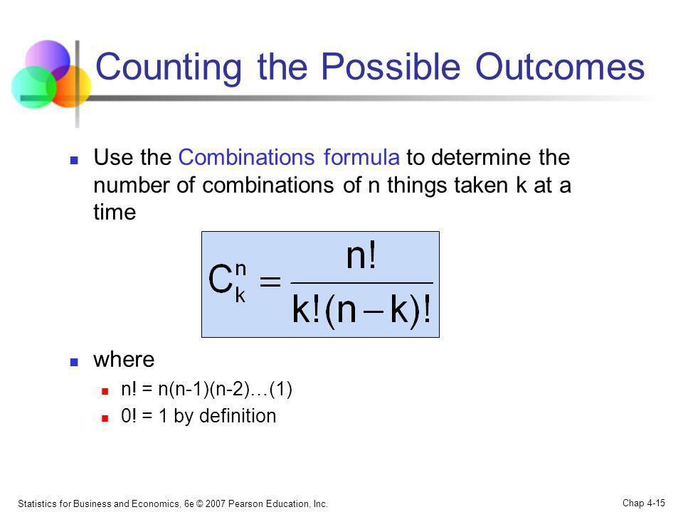 Statistics for Business and Economics, 6e © 2007 Pearson Education, Inc. Chap 4-15 Counting the Possible Outcomes Use the Combinations formula to dete