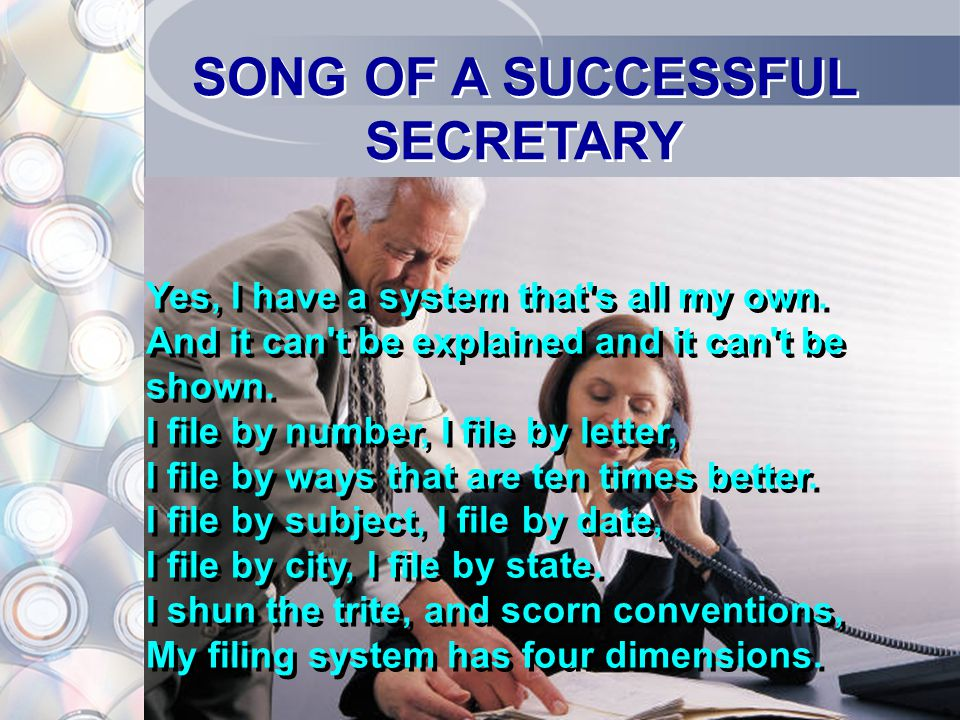 SONG OF A SUCCESSFUL SECRETARY Yes, I have a system that s all my own.